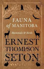 Fauna of Manitoba - Mammals and Birds by Ernest Thompson Seton