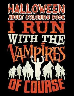 Halloween Adult Coloring Book I Run with the Vampires of