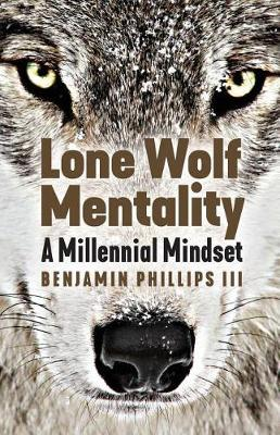 Lone Wolf Mentality by Benjamin Phillips III