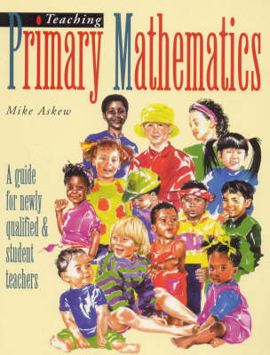 Teaching Primary Mathematics: A Guide for Newly Qualified and Student Teachers by Mike Askew image