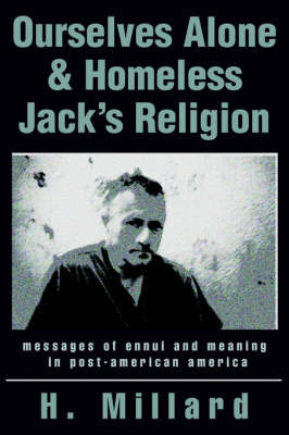 Ourselves Alone & Homeless Jack's Religion : Messages of Ennui and Meaning in Post-American America by H. Millard image