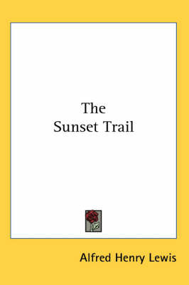 The Sunset Trail by Alfred Henry Lewis image