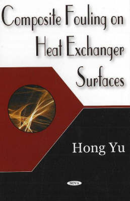 Composite Fouling on Heat Exchange Surfaces by Hong Yu