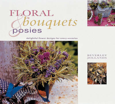 Gifts Nature: Bouquets and Posies: Bouquets and Posies by Beverley Jollands