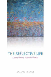 The Reflective Life by Valerie Tiberius