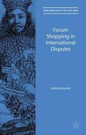 Forum Shopping in International Disputes by Aletta Mondre