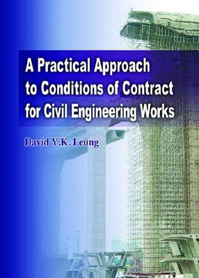 A Practical Approach to Conditions of Contract for Civil Engineering Works by David Leung