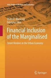 Financial Inclusion of the Marginalised by Sharit K. Bhowmik