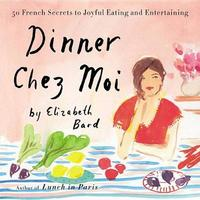 Dinner Chez Moi by Elizabeth Bard
