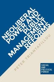 Neoliberal Power and Public Management Reforms by Peter Triantafillou