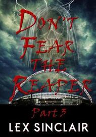 Don't Fear the Reaper: Part 3 by Lex Sinclair image