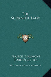 The Scornful Lady by Francis Beaumont