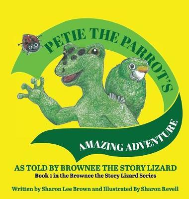 Petie the Parrot's Amazing Adventure by Sharon Lee Brown