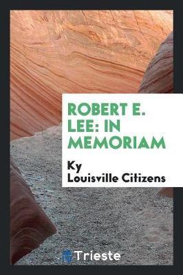 Robert E. Lee by Ky Louisville Citizens
