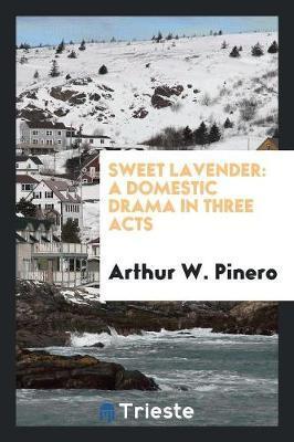 Sweet Lavender by Arthur W. Pinero