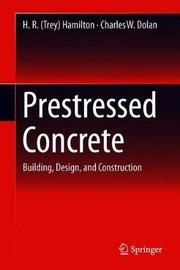 Prestressed Concrete by H. R. (Trey) Hamilton image