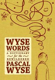 Wyse Words: a Dictionary for the Bewildered by Pascal Wyse