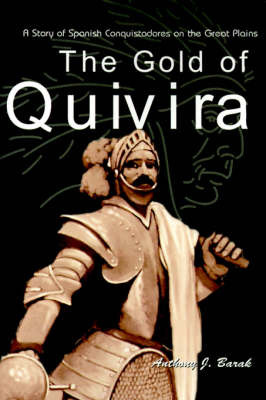 The Gold of Quivira: A Story of Spanish Conquistadores on the Great Plains by Anthony J Barak, Ph.D. image