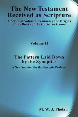 The New Testament Received As Scripture by M.W.J. Phelan