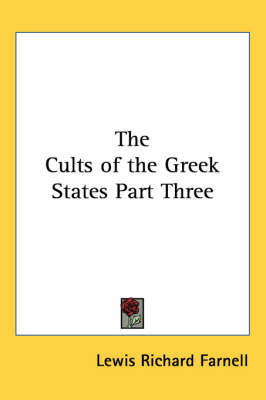 The Cults of the Greek States Part Three by Lewis Richard Farnell