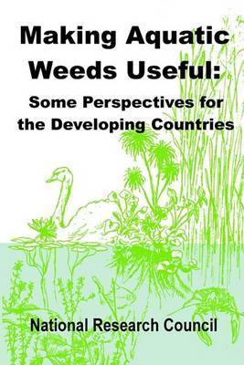 Making Aquatic Weeds Useful: Some Perspectives for Developing Countries by National Research Council
