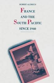France and the South Pacific since 1940 by Robert Aldrich