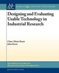 Designing and Evaluating Usable Technology in Industrial Research by Clare-Marie Karat