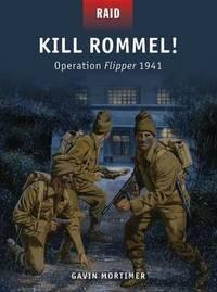 Kill Rommel! by Gavin Mortimer