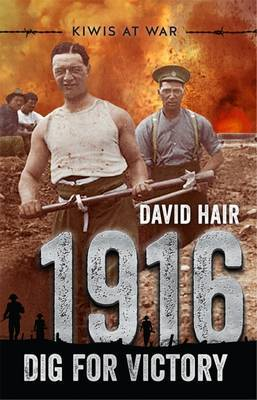 Kiwis at War: 1916: Dig for Victory by David Hair