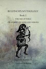 Bulfinch's Mythology Book 1 by Thomas Bulfinch