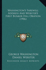 Washington's Farewell Address and Webster's First Bunker Hill Oration (1906) by Daniel Webster