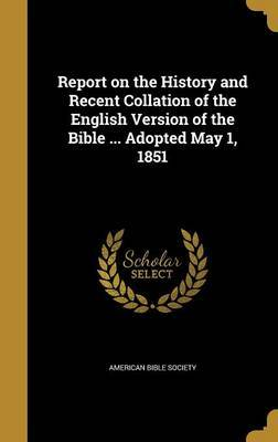 Report on the History and Recent Collation of the English Version of the Bible ... Adopted May 1, 1851