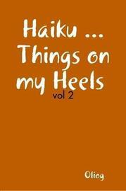 Haiku ... Things on My Heels Vol 2 by Oliog