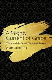 A Mighty Current of Grace by Alan Schreck