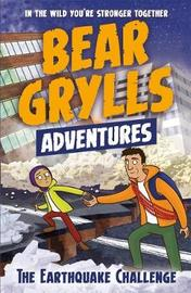 A Bear Grylls Adventure 6: The Earthquake Challenge by Bear Grylls