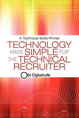Technology Made Simple for the Technical Recruiter by Obi Ogbanufe image
