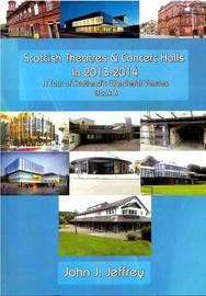 Scottish Theatres & Concert Halls in 2013-2014: Book 3 by John J. Jeffrey