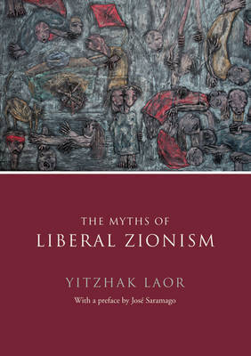 The Myths of Liberal Zionism by Yitzchak Laor image