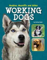 Huskies, Mastiffs and Other Working Dogs by Tammy Gagne image