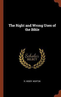The Right and Wrong Uses of the Bible by R Heber Newton