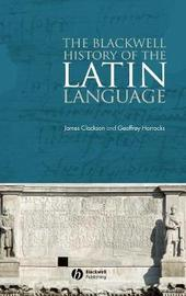 The Blackwell History of the Latin Language by James Clackson