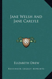 Jane Welsh and Jane Carlyle by Elizabeth Drew