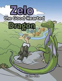 Zelo the Good-Hearted Dragon by Elaine Cole
