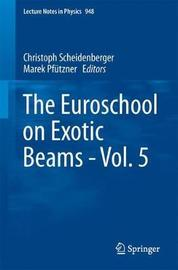 The Euroschool on Exotic Beams - Vol. 5