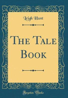 The Tale Book (Classic Reprint) by Leigh Hunt