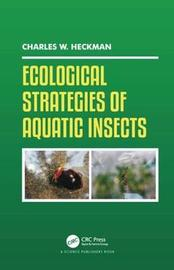 Ecological Strategies of Aquatic Insects by Charles W Heckman