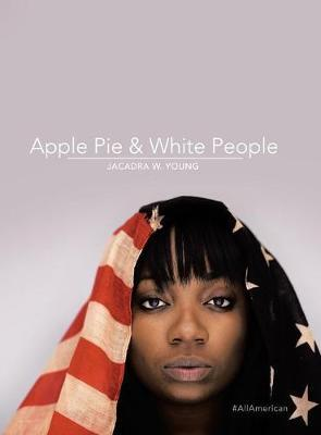 Apple Pie & White People by Jacadra W Young image
