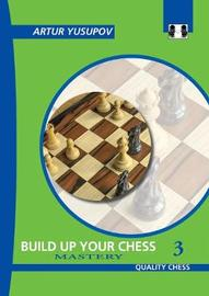 Build Up Your Chess 3 by Artur Yusupov