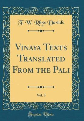 Vinaya Texts Translated from the Pali, Vol. 3 (Classic Reprint) by T.W.Rhys Davids