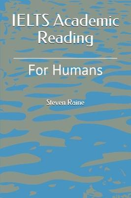 IELTS Academic Reading For Humans by Steven Raine